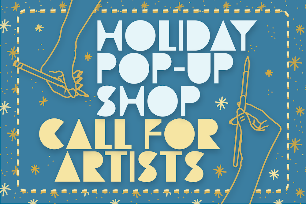 Call for Artists! Holiday Pop-up goes online
